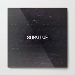 SURVIVE Metal Print