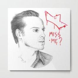 Miss Me ? Sherlock TV Metal Print