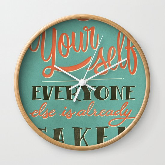 Be yourself everyone else is already taken Wall Clock