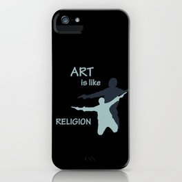 Art is like Religion iPhone Case