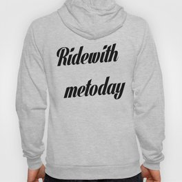 ridewithmetoday Hoody
