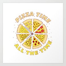 Pizza Time All the Time Art Print