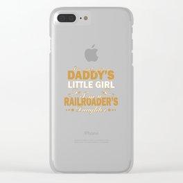 I'm a RAILROADER'S DAUGHTER Clear iPhone Case