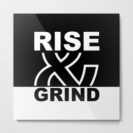 Rise and grind... Gym Motivational Quote Metal Print