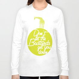 Don't Let The B******s Get You Down. Long Sleeve T-shirt