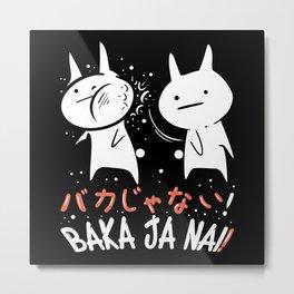 Baka Ja Nai - Gift Metal Print