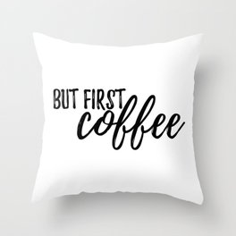 But First, Coffee #society6 Throw Pillow