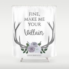 Make me your villain - The Darkling quote - Leigh Bardugo - White Shower Curtain