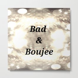 Bad And Boujee Metal Print