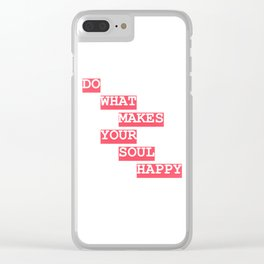 Do what makes your soul happy Clear iPhone Case