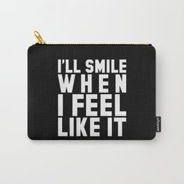 I'LL SMILE WHEN I FEEL LIKE IT (Black & White) Carry-All Pouch
