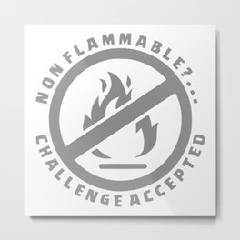 Non Flammable Challenge Accepted Metal Print