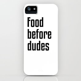 Food Before Dudes iPhone Case