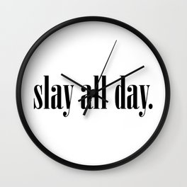 Slay All Day Print Wall Clock