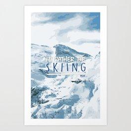 I'd Rather Be Skiing Art Print