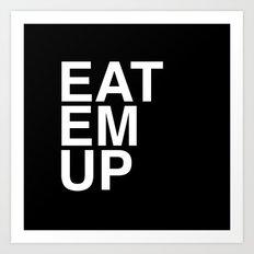 eat em up smaller Art Print