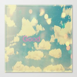 Good Canvas Print