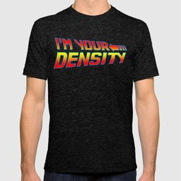 I'm Your Density T-shirt
