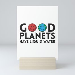 Good Planets Have Liquid Water Gift Mini Art Print