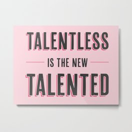 Talentless is the new talented Metal Print