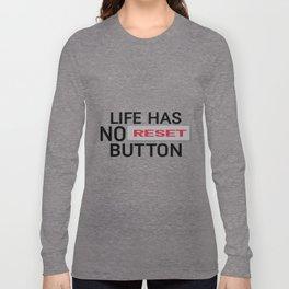 Life Has No Reset Button Long Sleeve T-shirt