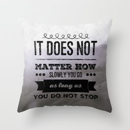 It does not matter how slowly you go as long as you do not stop Throw Pillow