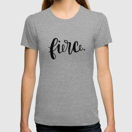 fierce. T-shirt