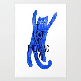 i love my freaking cat - blue Art Print