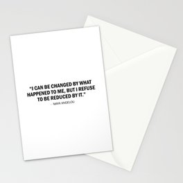 I can be changed by what happens to me. But I refuse to be reduced by it. - Maya Angelou Stationery Cards