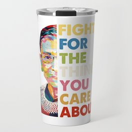 Fight for the things you care about RBG Ruth Bader Ginsburg Travel Mug