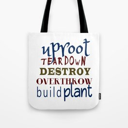 Uproot, Tear Down, Destroy, Overthrow, Build, Plant (Jer. 1:9) Tote Bag