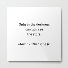 Martin Luther King Inspirational Quote - Only in darkness can you see the stars Metal Print