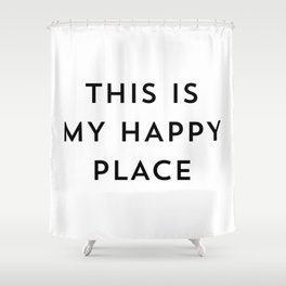 This is my happy place Shower Curtain