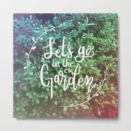 Let's go in the Garden Metal Print