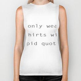 I Only Wear Stupid T-Shirts Biker Tank