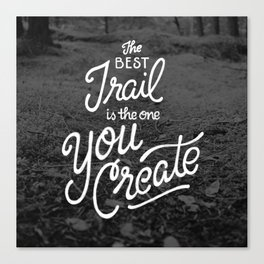 The Best Trail is the One You Create Canvas Print