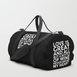 Love is Great and All But a Bottle of Wine Never Broke My Heart (Black & White) Duffle Bag