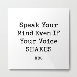 Speak Your Mind Even If Your Voice Shakes RBG Quote  Metal Print