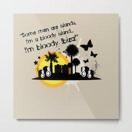I'm Bloody Ibiza! Metal Print