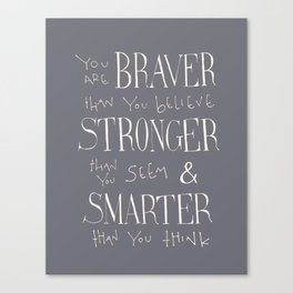 "Winnie the Pooh quote ""You are BRAVER"" Canvas Print"