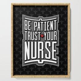 Be Patient Trust Your Nurse Serving Tray