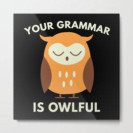 Your Grammar Is Owlful Metal Print