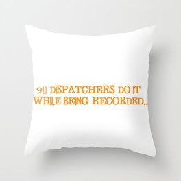 911 Dispatchers Do it While Being Recorded T-Shirt Throw Pillow
