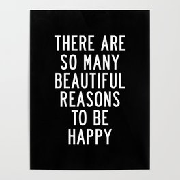 There Are So Many Beautiful Reasons to Be Happy black and white typography poster home wall decor Poster