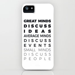 GREAT MINDS DISCUSS IDEAS AVERAGE MINDS DISCUSS EVENTS SMALL MINDS DISCUSS PEOPLE iPhone Case