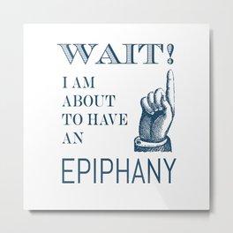 My Epiphany Metal Print