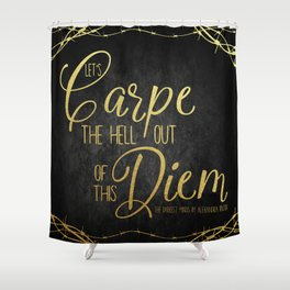 Let's Carpe the Hell Out Of This Diem - The Darkest Minds Shower Curtain