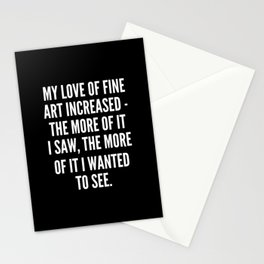 My love of fine art increased the more of it I saw the more of it I wanted to see Stationery Cards