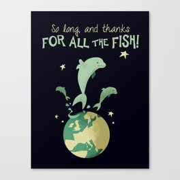 So long, and thanks for all the fish! Canvas Print