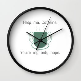 Help me, caffeine. You're my only hope. Wall Clock